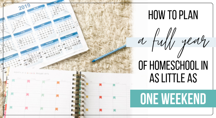 How to Plan a Full Year of Homeschool (in as Little as One Weekend)