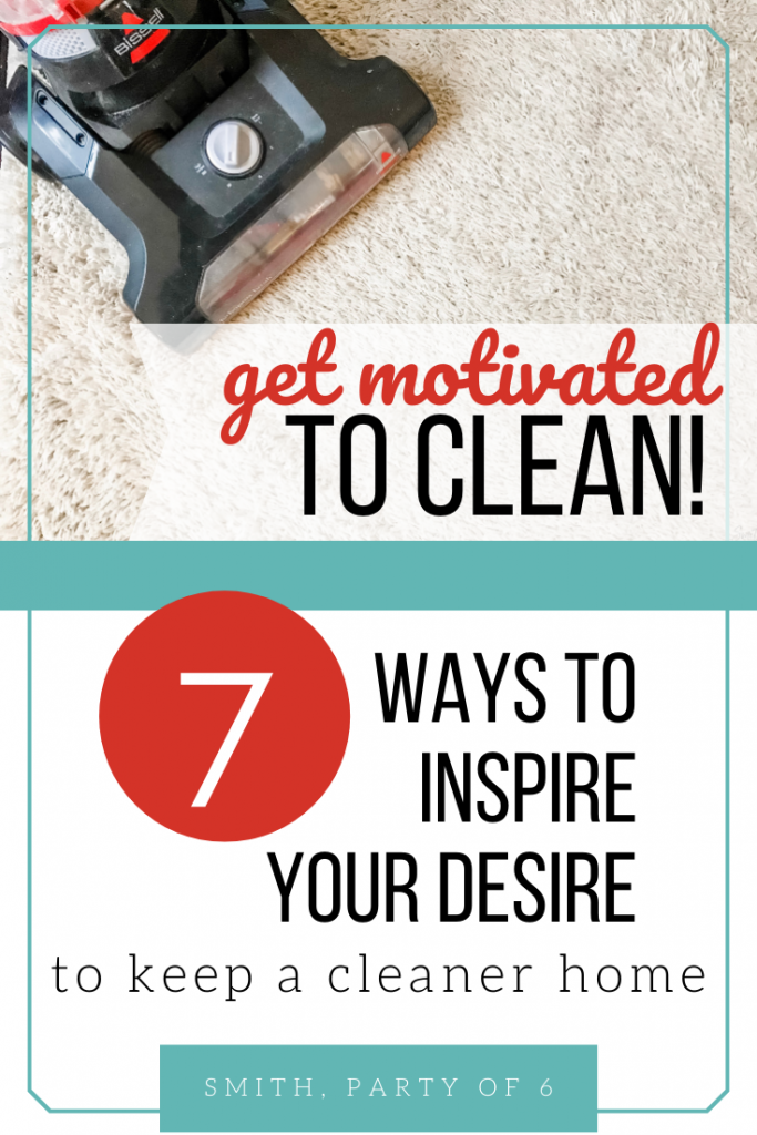 7 Ways to Inspire Your Desire for a Cleaner Home | Find Cleaning Motivation
