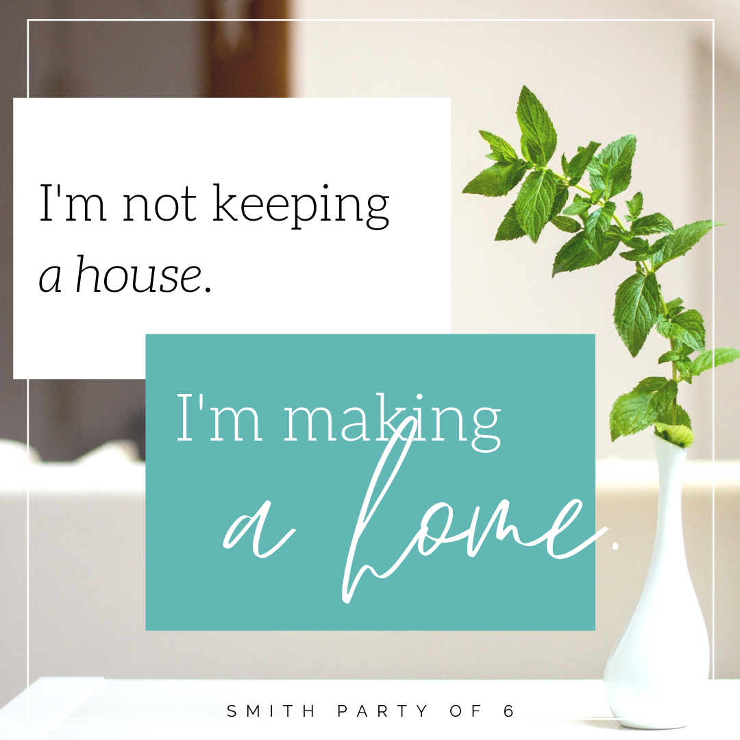 I'm not keeping a house. I'm making a home.