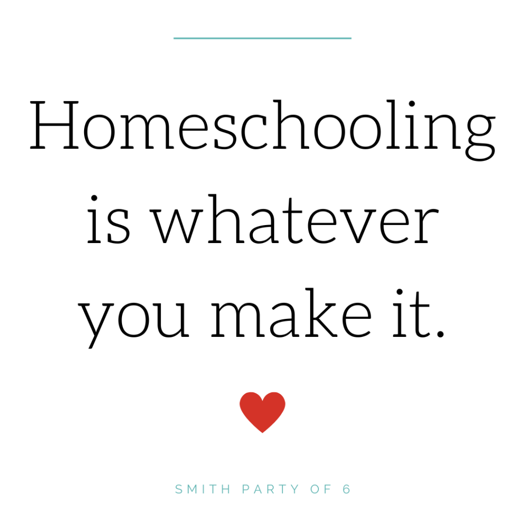 Homeschooling is whatever you make it.
