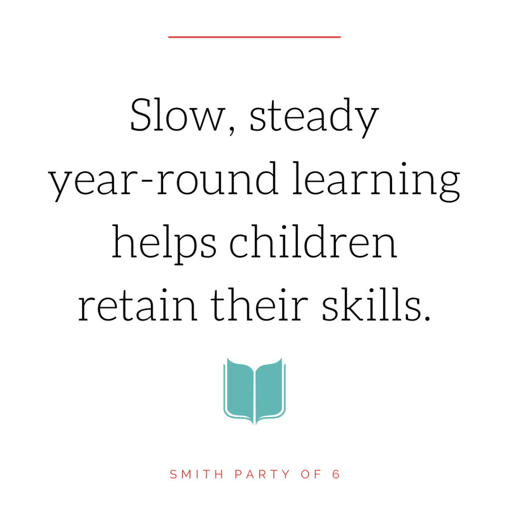 Slow, steady year-round learning helps children retain their skills.