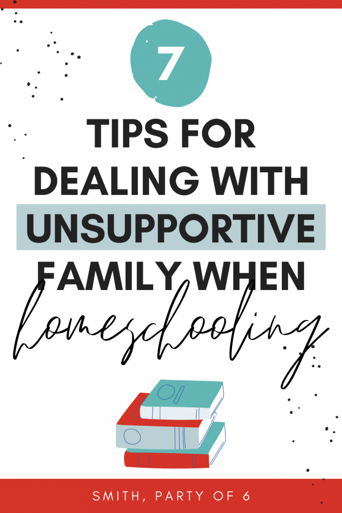 7 Tips for Dealing with Unsupportive Family and Friends when Homeschooling